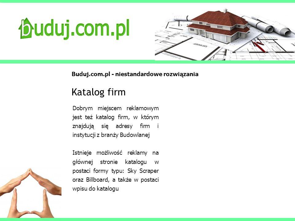 Buduj.com.pl - niestandardowe rozwiązania Katalog firm Dobrym miejscem reklamowym jest też katalog firm, w którym znajdują się adresy firm i instytucj