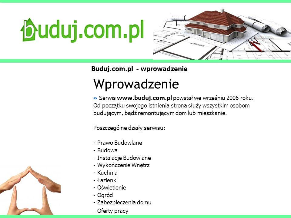 Buduj.com.pl - wprowadzenie Wprowadzenie » Serwis www.buduj.com.pl powstał we wrześniu 2006 roku. Od początku swojego istnienia strona służy wszystkim