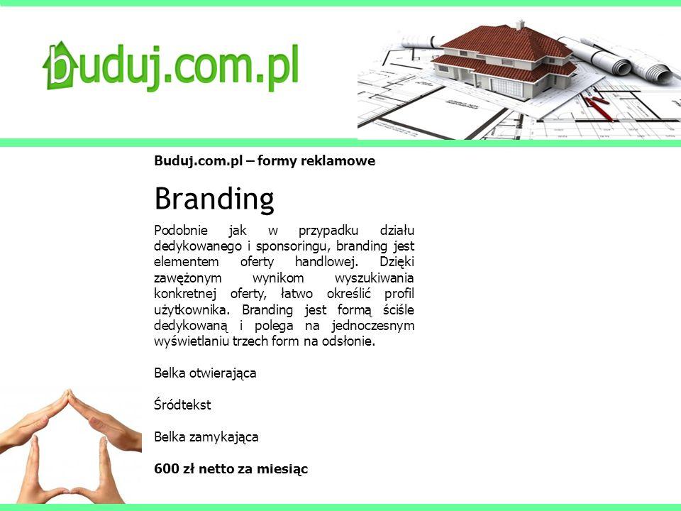 Buduj.com.pl – formy reklamowe Branding Podobnie jak w przypadku działu dedykowanego i sponsoringu, branding jest elementem oferty handlowej. Dzięki z