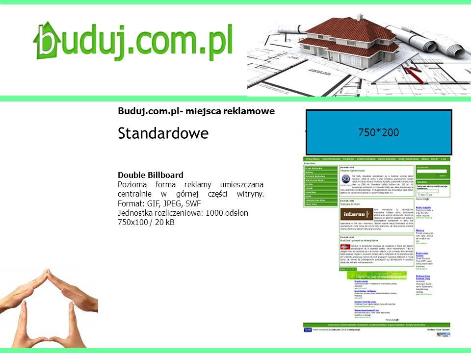 Buduj.com.pl- miejsca reklamowe Standardowe Double Billboard Pozioma forma reklamy umieszczana centralnie w górnej części witryny. Format: GIF, JPEG,