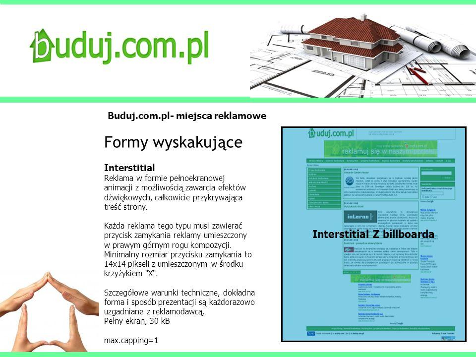 Buduj.com.pl- miejsca reklamowe Formy wyskakujące Interstitial Reklama w formie pełnoekranowej animacji z możliwością zawarcia efektów dźwiękowych, ca