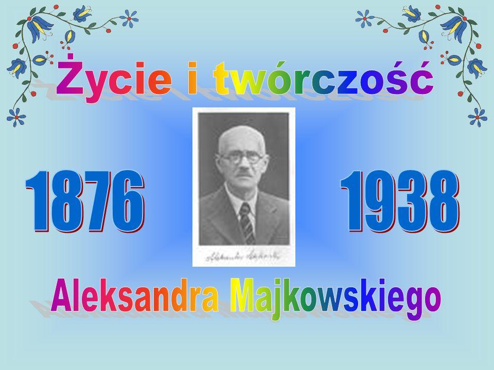 Kalendarium Aleksander Jan Alojzy Majkowski urodził się 17 lipca 1876 r.