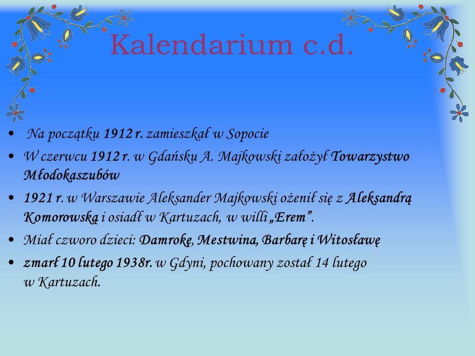 Kalendarium c.d. Na początku 1912 r. zamieszkał w Sopocie W czerwcu 1912 r. w Gdańsku A. Majkowski założył Towarzystwo Młodokaszubów 1921 r. w Warszaw