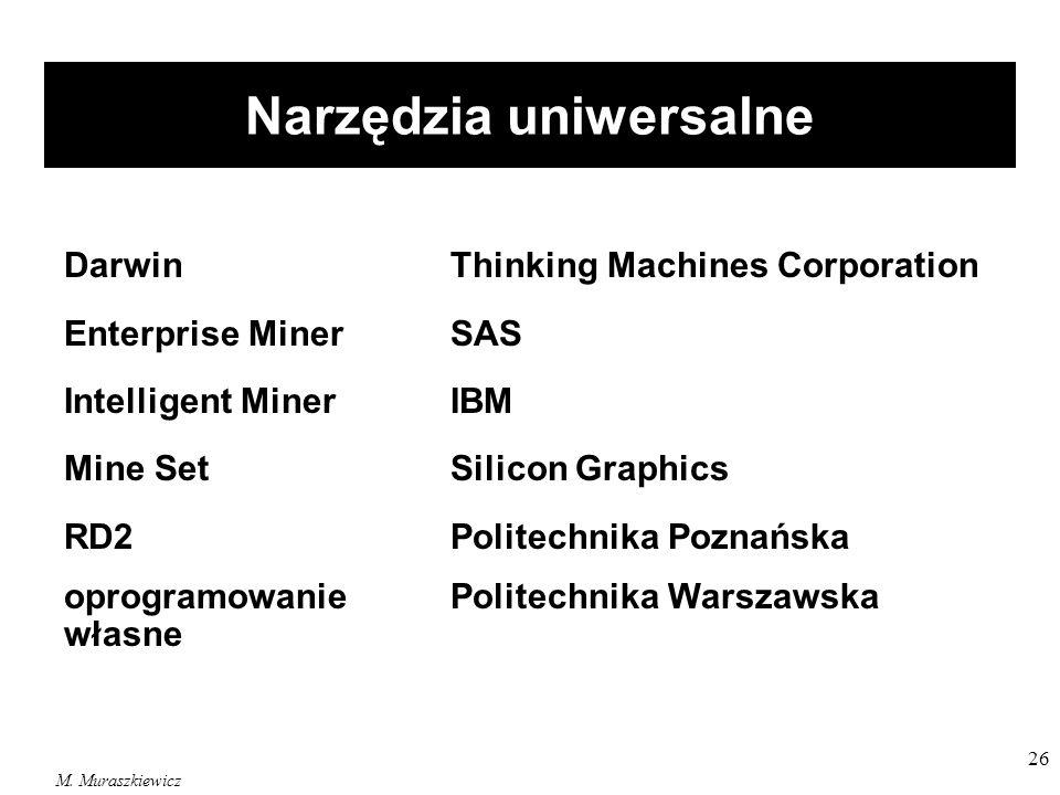 M. Muraszkiewicz 26 Narzędzia uniwersalne DarwinThinking Machines Corporation Enterprise MinerSAS Intelligent MinerIBM Mine SetSilicon Graphics RD2Pol