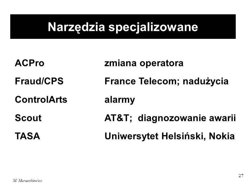 M. Muraszkiewicz 27 Narzędzia specjalizowane ACProzmiana operatora Fraud/CPSFrance Telecom; nadużycia ControlArtsalarmy ScoutAT&T; diagnozowanie awari