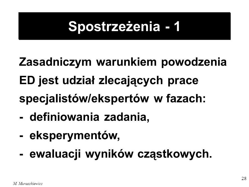 M. Muraszkiewicz 28 Spostrzeżenia - 1 Zasadniczym warunkiem powodzenia ED jest udział zlecających prace specjalistów/ekspertów w fazach: - definiowani
