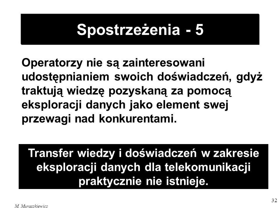 M. Muraszkiewicz 32 Spostrzeżenia - 5 Operatorzy nie są zainteresowani udostępnianiem swoich doświadczeń, gdyż traktują wiedzę pozyskaną za pomocą eks
