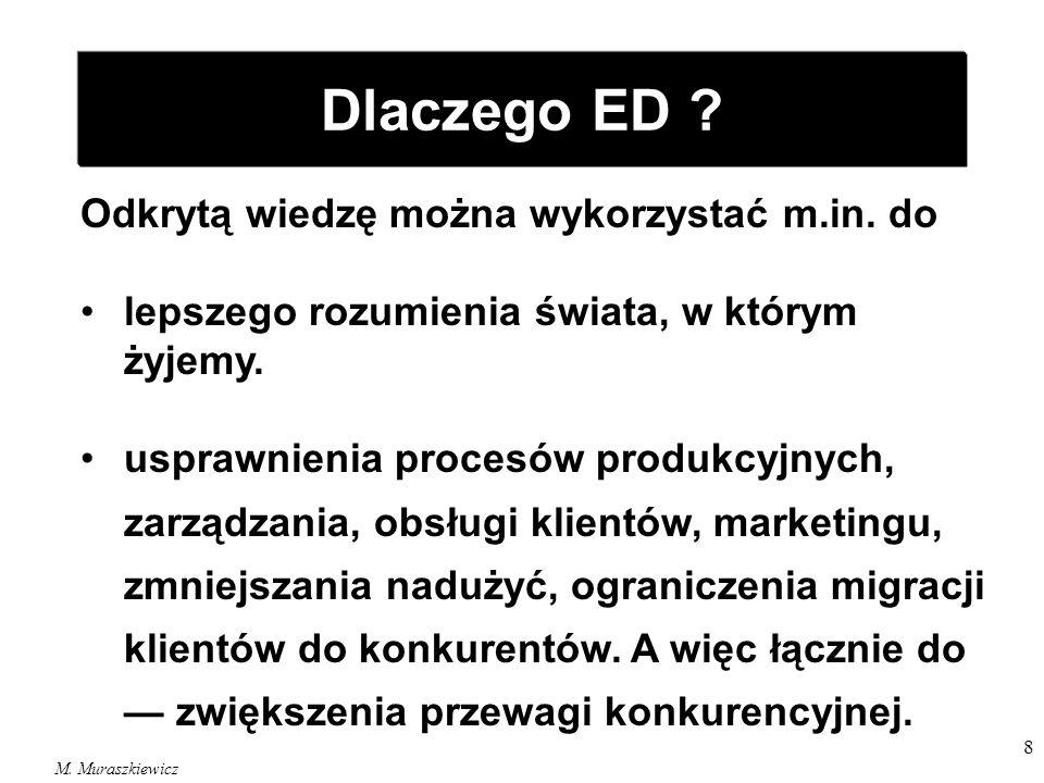 M. Muraszkiewicz 8 Odkrytą wiedzę można wykorzystać m.in. do lepszego rozumienia świata, w którym żyjemy. usprawnienia procesów produkcyjnych, zarządz