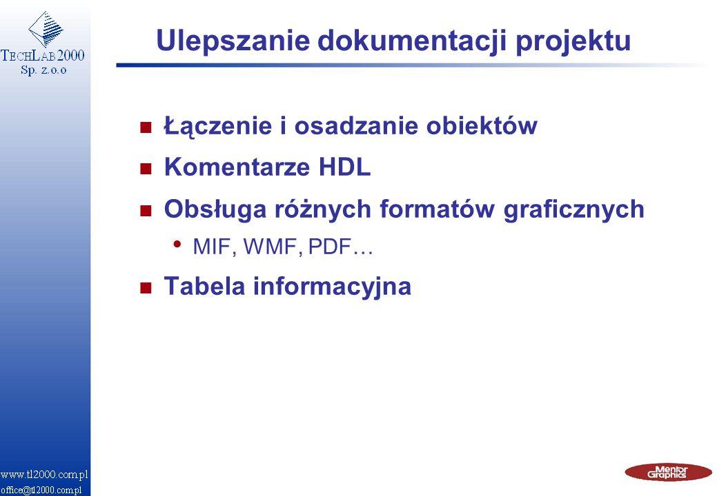 Ulepszanie dokumentacji projektu n Łączenie i osadzanie obiektów n Komentarze HDL n Obsługa różnych formatów graficznych MIF, WMF, PDF… n Tabela infor