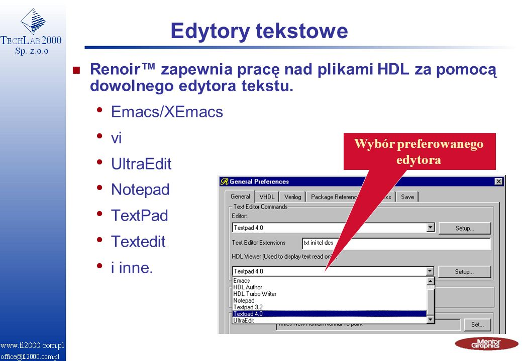 Edytory tekstowe Wybór preferowanego edytora n Renoir zapewnia pracę nad plikami HDL za pomocą dowolnego edytora tekstu. Emacs/XEmacs vi UltraEdit Not