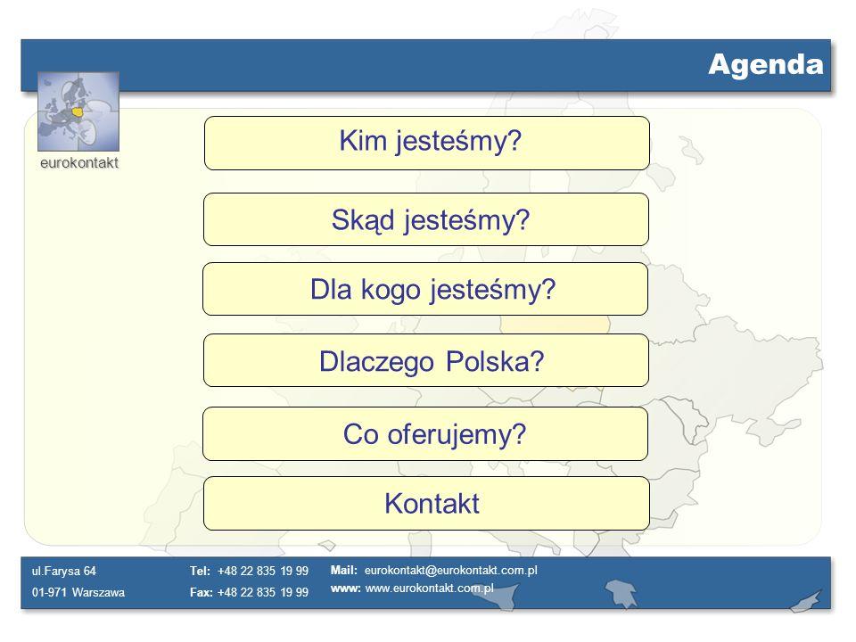eurokontakt ul.Farysa 64 01-971 Warszawa Tel: +48 22 835 19 99 Fax: +48 22 835 19 99 Mail: eurokontakt@eurokontakt.com.pl www: www.eurokontakt.com.pl Kim jesteśmy.