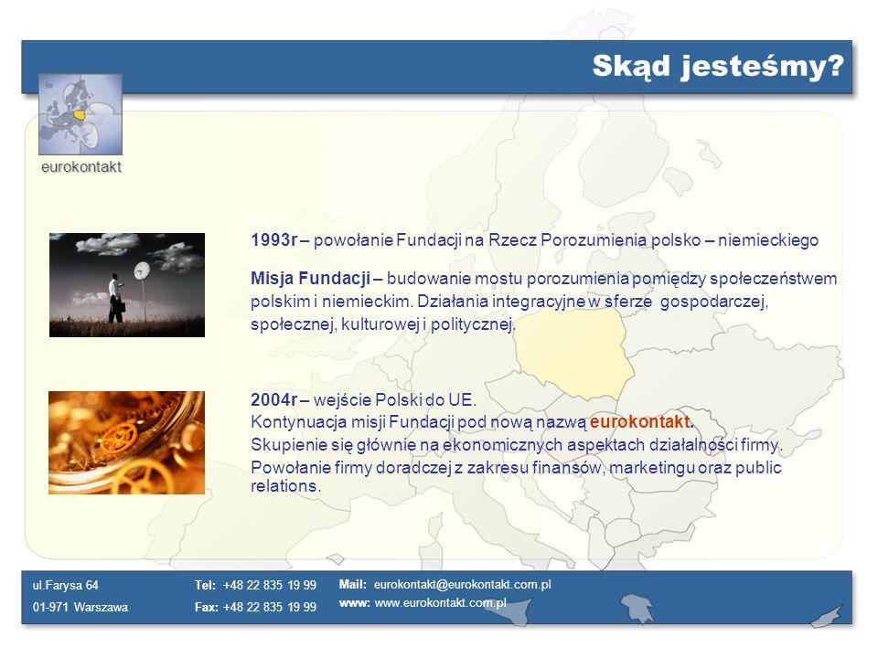 eurokontakt ul.Farysa 64 01-971 Warszawa Tel: +48 22 835 19 99 Fax: +48 22 835 19 99 Mail: eurokontakt@eurokontakt.com.pl www: www.eurokontakt.com.pl Dla kogo jesteśmy.