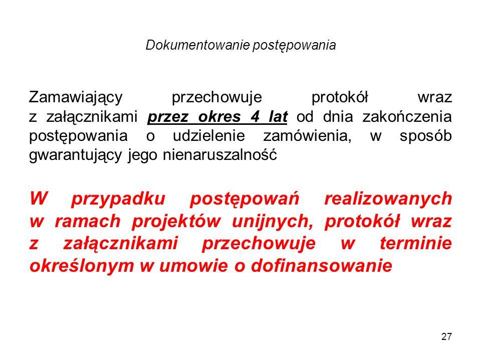 Dokumentowanie postępowania 27 Zamawiający przechowuje protokół wraz z załącznikami przez okres 4 lat od dnia zakończenia postępowania o udzielenie za