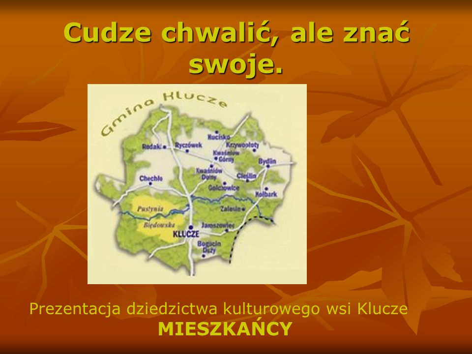 Cudze chwalić, ale znać swoje. Prezentacja dziedzictwa kulturowego wsi Klucze MIESZKAŃCY