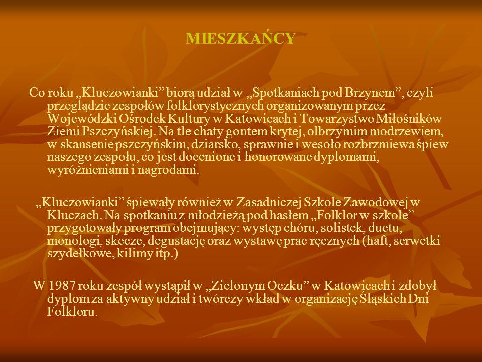 MIESZKAŃCY Co roku Kluczowianki biorą udział w Spotkaniach pod Brzynem, czyli przeglądzie zespołów folklorystycznych organizowanym przez Wojewódzki Oś