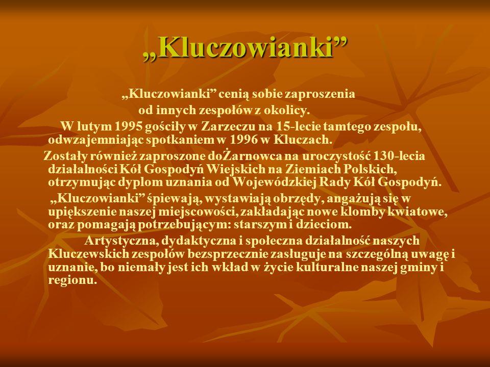 Kluczowianki Kluczowianki cenią sobie zaproszenia od innych zespołów z okolicy. W lutym 1995 gościły w Zarzeczu na 15-lecie tamtego zespołu, odwzajemn