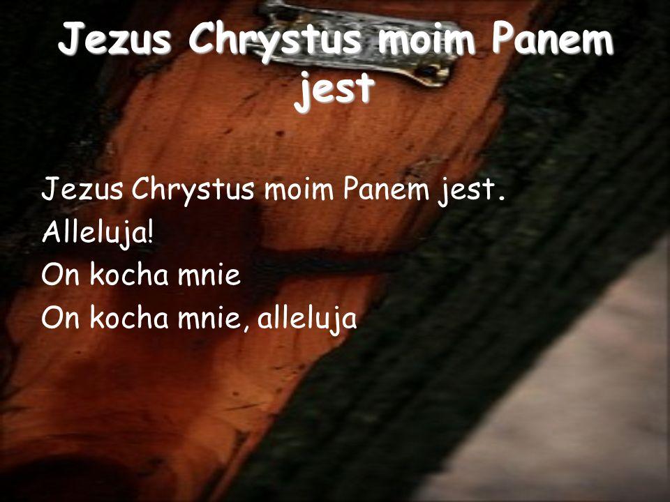 Jezus Chrystus moim Panem jest Jezus Chrystus moim Panem jest.
