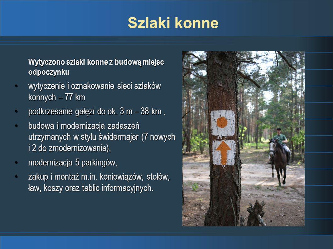 Wytyczono szlaki konne z budową miejsc odpoczynku wytyczenie i oznakowanie sieci szlaków konnych – 77 km wytyczenie i oznakowanie sieci szlaków konnyc