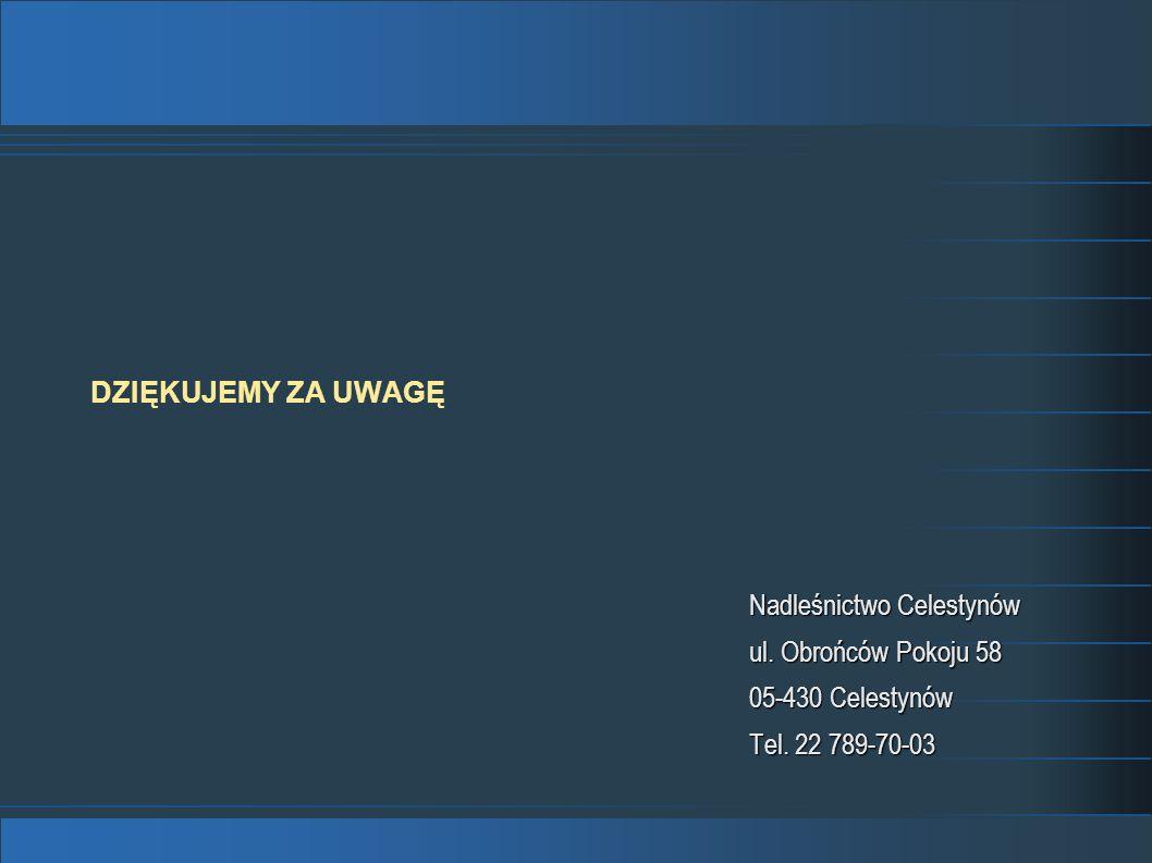 DZIĘKUJEMY ZA UWAGĘ Nadleśnictwo Celestynów ul. Obrońców Pokoju 58 05-430 Celestynów Tel. 22 789-70-03