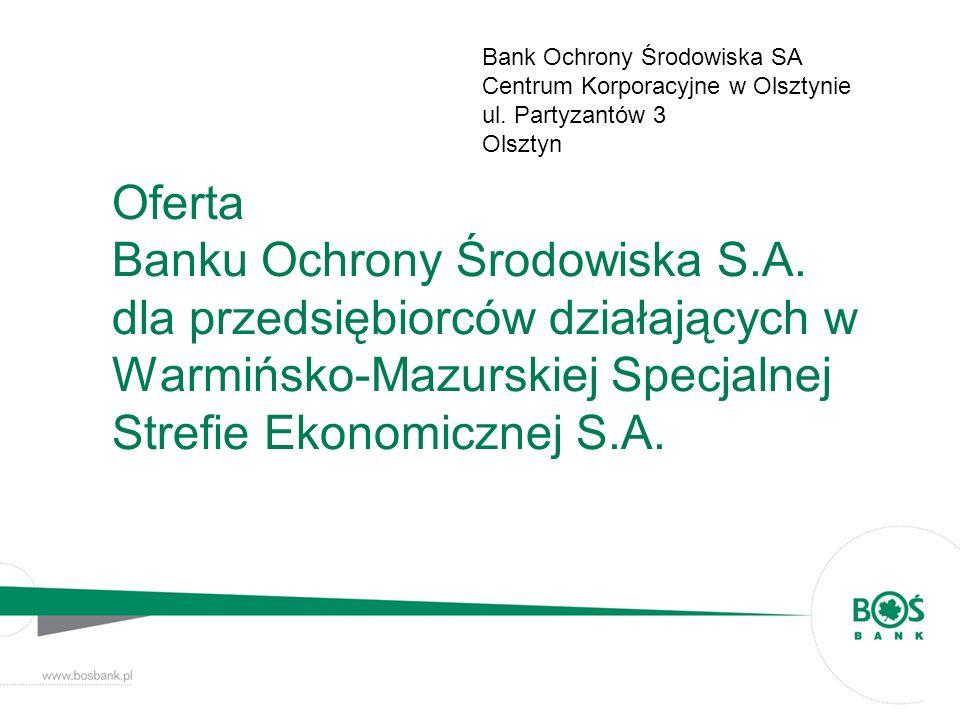 Oferta Banku Ochrony Środowiska S.A. dla przedsiębiorców działających w Warmińsko-Mazurskiej Specjalnej Strefie Ekonomicznej S.A. Bank Ochrony Środowi