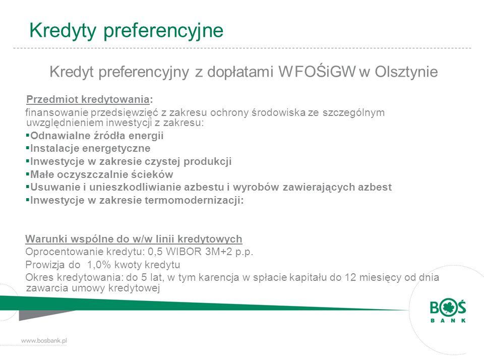 Kredyty preferencyjne Kredyt preferencyjny z dopłatami WFOŚiGW w Olsztynie Przedmiot kredytowania: finansowanie przedsięwzięć z zakresu ochrony środow