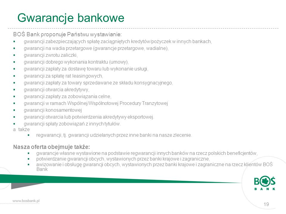 Gwarancje bankowe BOŚ Bank proponuje Państwu wystawianie: gwarancji zabezpieczających spłatę zaciągniętych kredytów/pożyczek w innych bankach, gwaranc