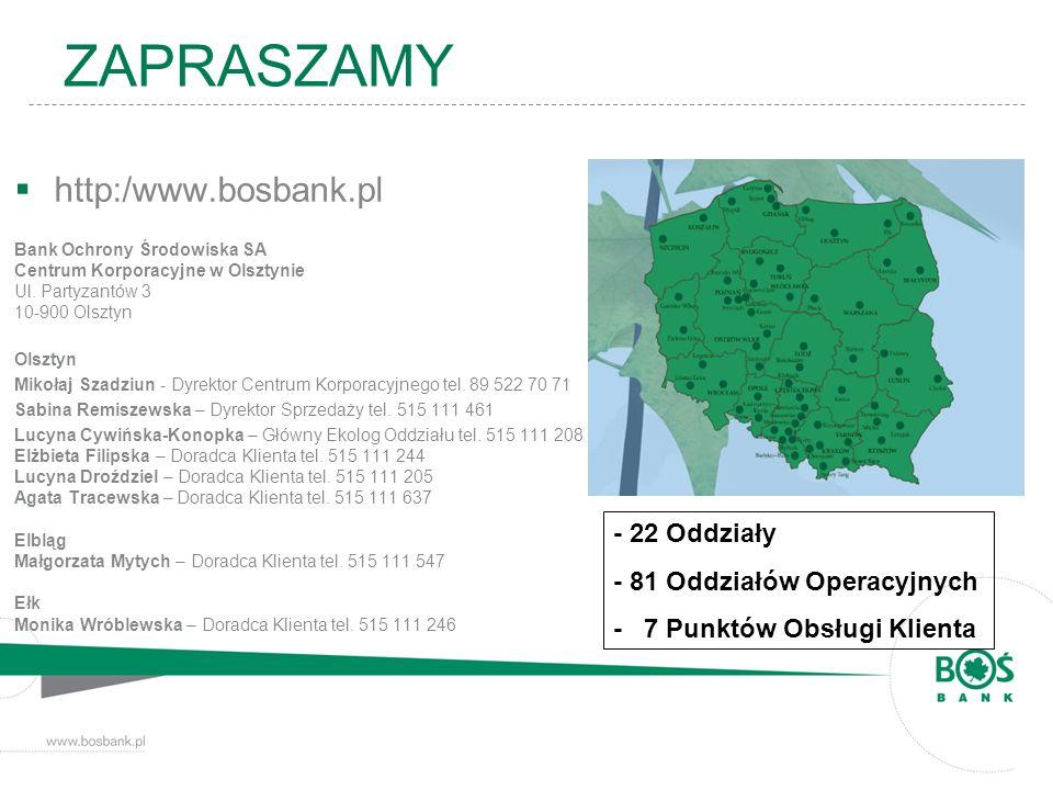 http:/www.bosbank.pl Bank Ochrony Środowiska SA Centrum Korporacyjne w Olsztynie Ul. Partyzantów 3 10-900 Olsztyn Olsztyn Mikołaj Szadziun - Dyrektor