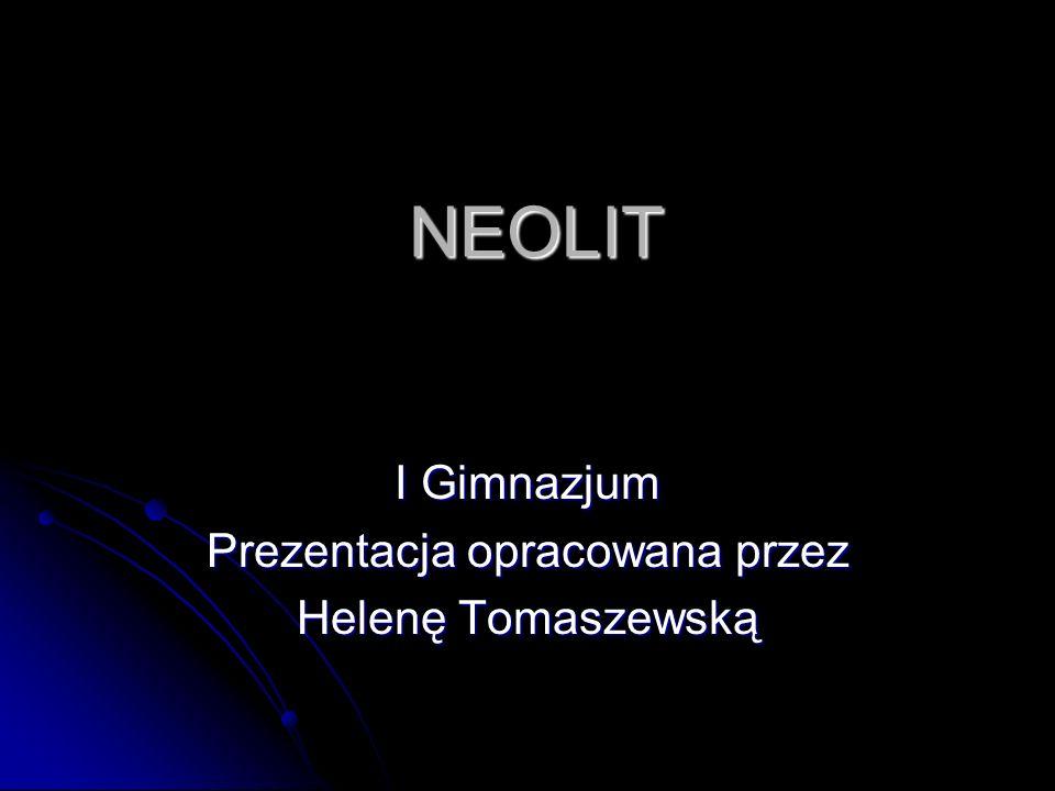 NEOLIT I Gimnazjum Prezentacja opracowana przez Helenę Tomaszewską