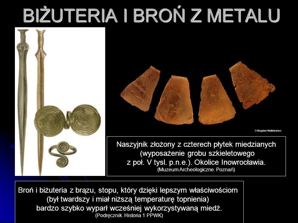 Broń i biżuteria z brązu, stopu, który dzięki lepszym właściwościom (był twardszy i miał niższą temperaturę topnienia) bardzo szybko wyparł wcześniej