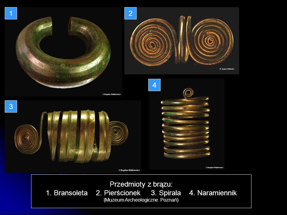 Przedmioty z brązu: 1. Bransoleta 2. Pierścionek 3. Spirala 4. Naramiennik (Muzeum Archeologiczne. Poznań) 12 3 4