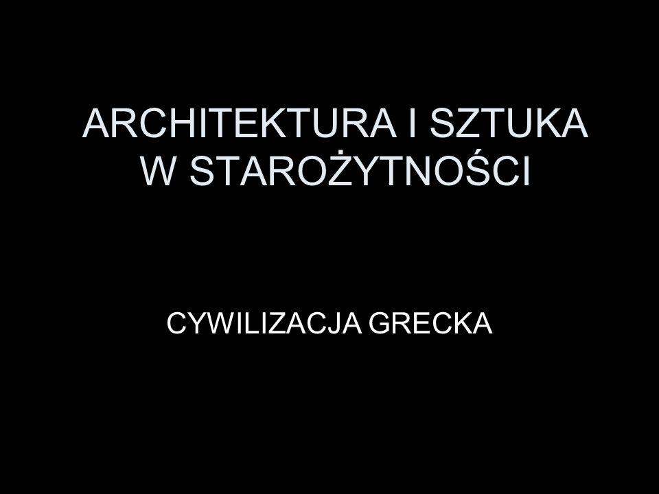 ARCHITEKTURA I SZTUKA W STAROŻYTNOŚCI CYWILIZACJA GRECKA