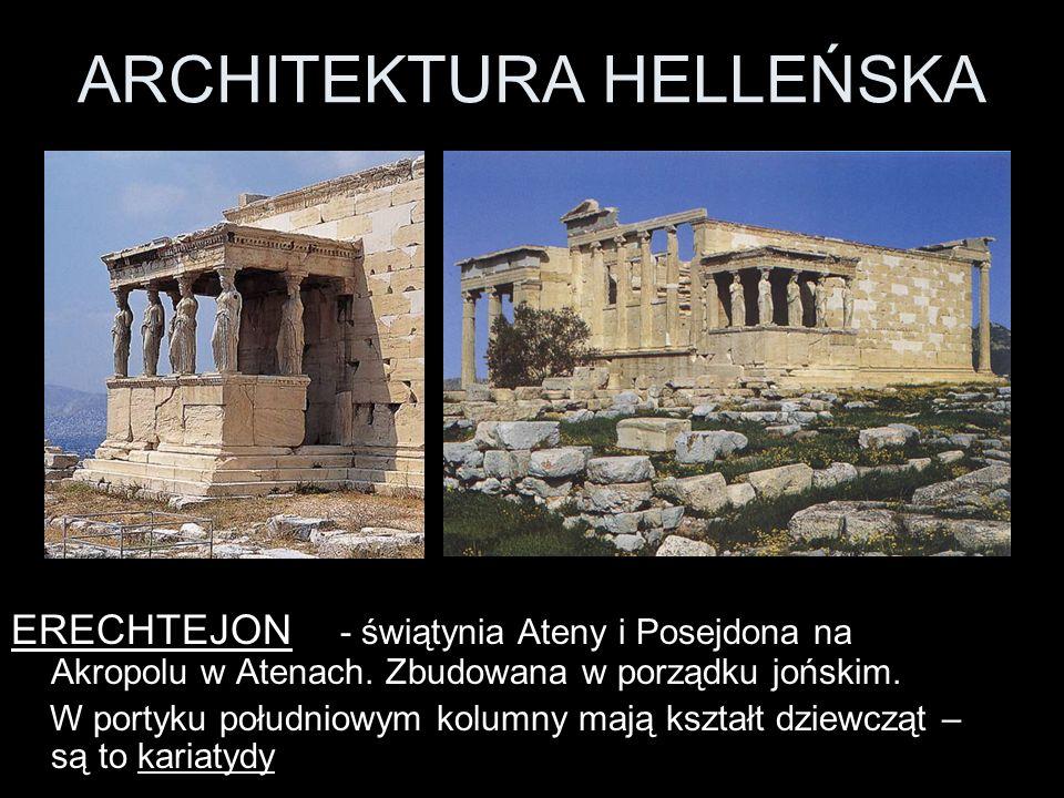 ARCHITEKTURA HELLEŃSKA ERECHTEJON - świątynia Ateny i Posejdona na Akropolu w Atenach. Zbudowana w porządku jońskim. W portyku południowym kolumny maj