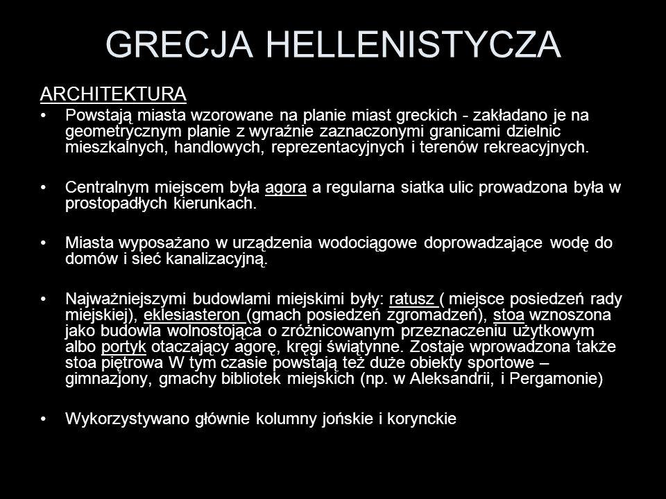 GRECJA HELLENISTYCZA ARCHITEKTURA Powstają miasta wzorowane na planie miast greckich - zakładano je na geometrycznym planie z wyraźnie zaznaczonymi gr