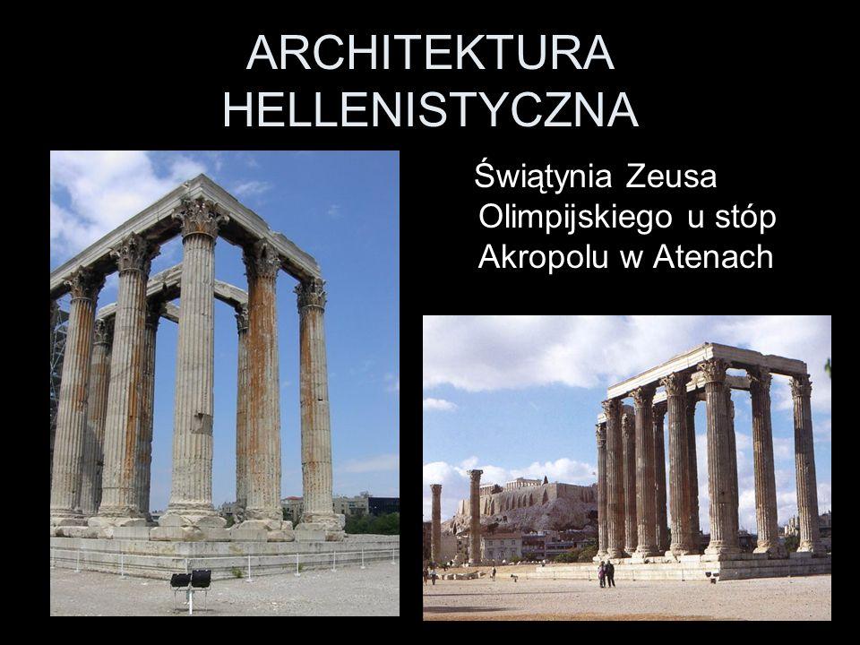 ARCHITEKTURA HELLENISTYCZNA Świątynia Zeusa Olimpijskiego u stóp Akropolu w Atenach