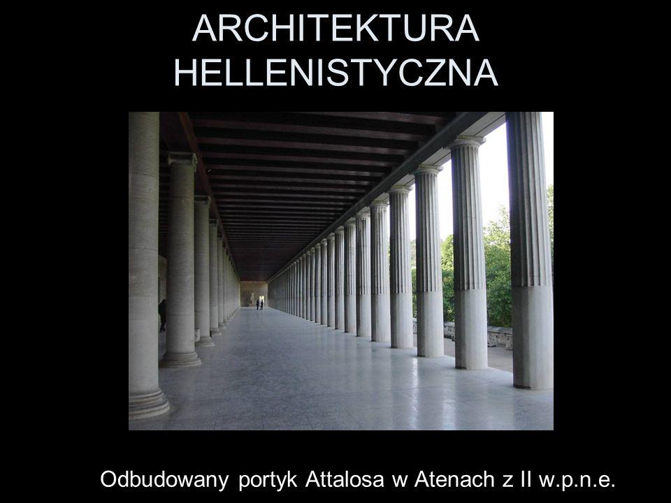 ARCHITEKTURA HELLENISTYCZNA Odbudowany portyk Attalosa w Atenach z II w.p.n.e.