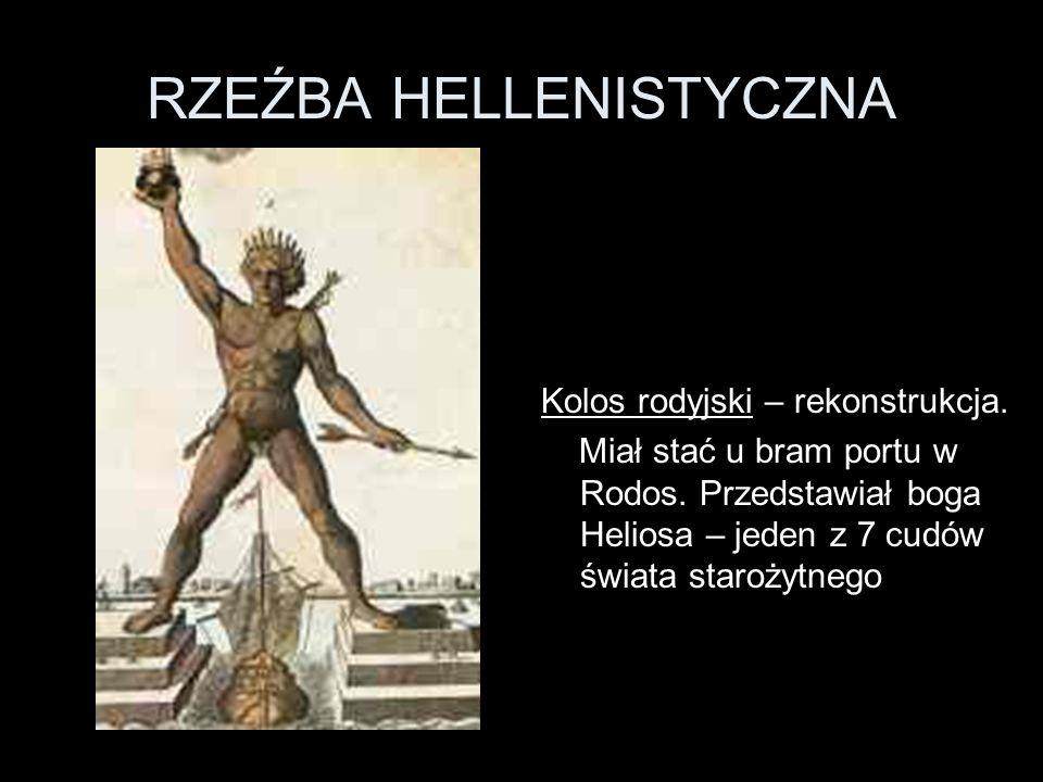 RZEŹBA HELLENISTYCZNA Kolos rodyjski – rekonstrukcja. Miał stać u bram portu w Rodos. Przedstawiał boga Heliosa – jeden z 7 cudów świata starożytnego