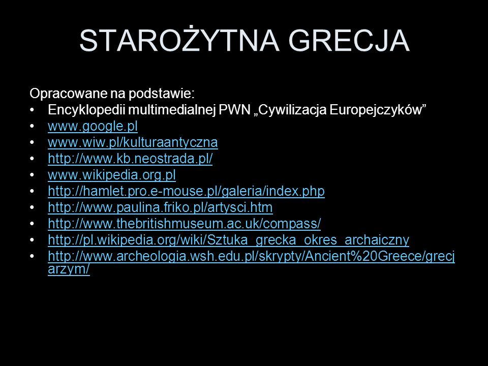 STAROŻYTNA GRECJA Opracowane na podstawie: Encyklopedii multimedialnej PWN Cywilizacja Europejczyków www.google.pl www.wiw.pl/kulturaantyczna http://w
