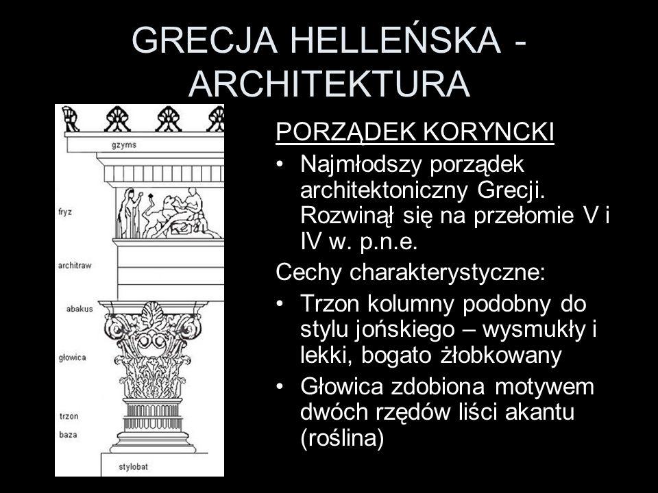 GRECJA HELLEŃSKA - ARCHITEKTURA PORZĄDEK KORYNCKI Najmłodszy porządek architektoniczny Grecji. Rozwinął się na przełomie V i IV w. p.n.e. Cechy charak
