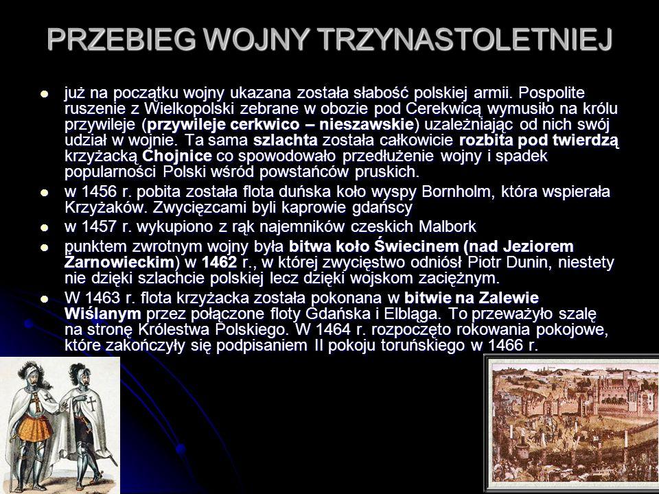PRZEBIEG WOJNY TRZYNASTOLETNIEJ już na początku wojny ukazana została słabość polskiej armii. Pospolite ruszenie z Wielkopolski zebrane w obozie pod C
