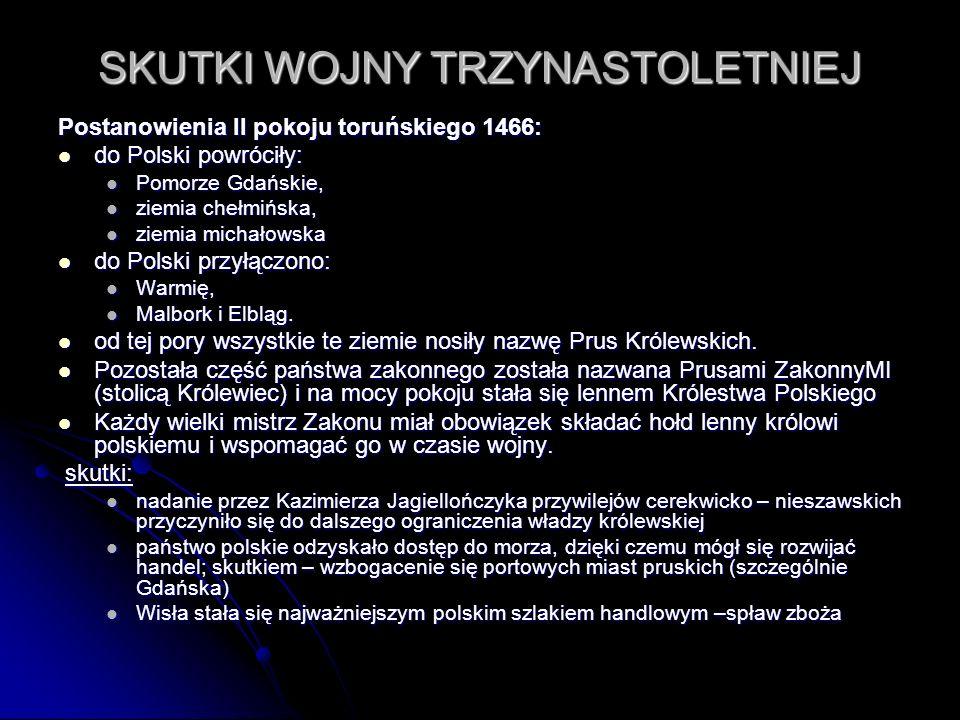 SKUTKI WOJNY TRZYNASTOLETNIEJ Postanowienia II pokoju toruńskiego 1466: do Polski powróciły: do Polski powróciły: Pomorze Gdańskie, Pomorze Gdańskie,