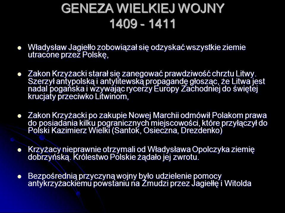 GENEZA WIELKIEJ WOJNY 1409 - 1411 Władysław Jagiełło zobowiązał się odzyskać wszystkie ziemie utracone przez Polskę, Władysław Jagiełło zobowiązał się
