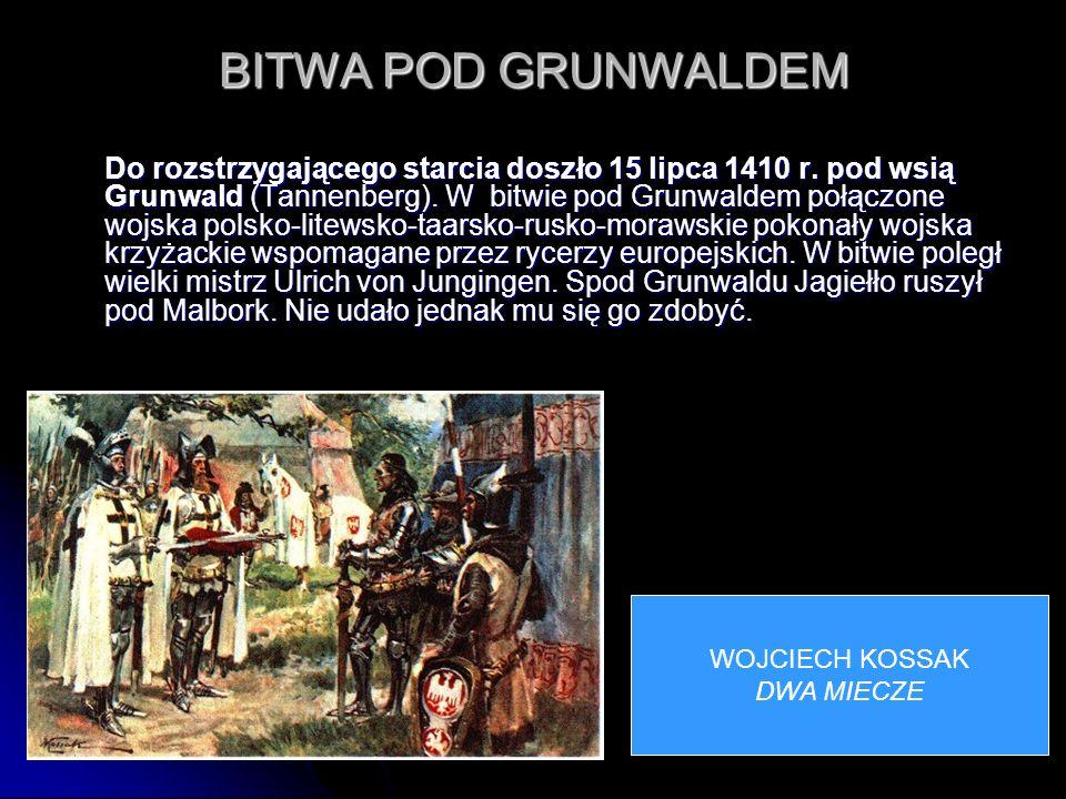 BITWA POD GRUNWALDEM Do rozstrzygającego starcia doszło 15 lipca 1410 r. pod wsią Grunwald (Tannenberg). W bitwie pod Grunwaldem połączone wojska pols