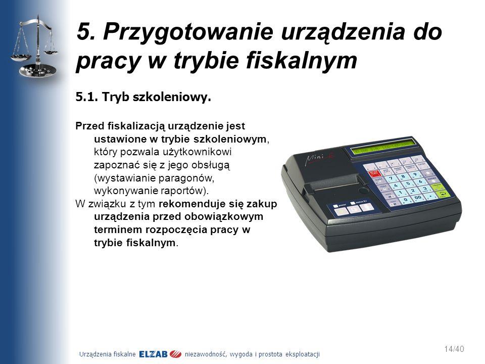 Urządzenia fiskalne niezawodność, wygoda i prostota eksploatacji 14/40 5. Przygotowanie urządzenia do pracy w trybie fiskalnym 5.1. Tryb szkoleniowy.