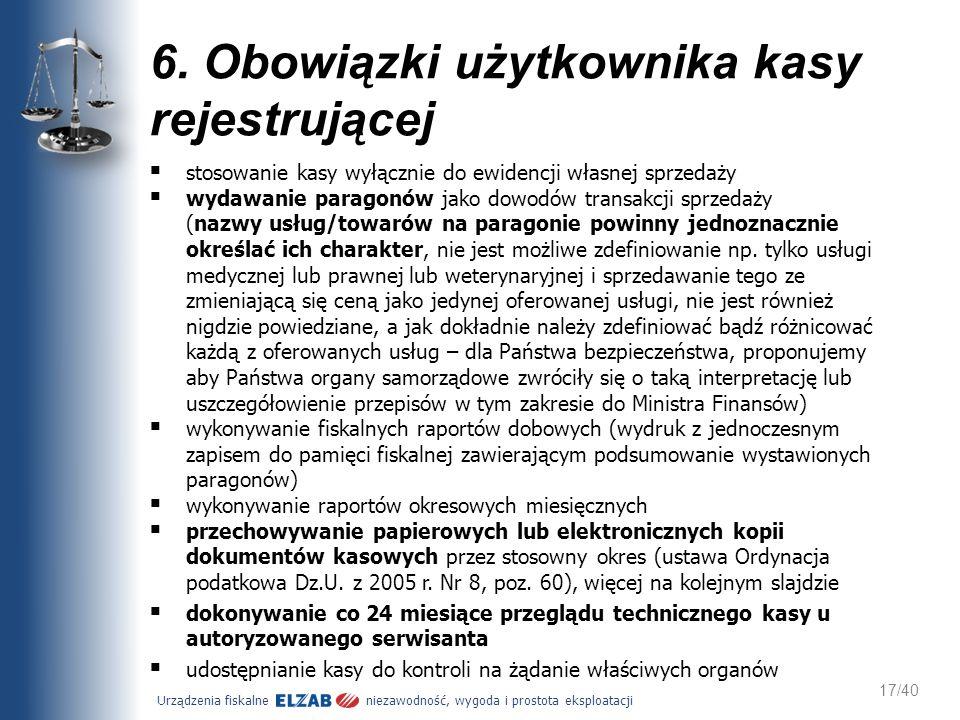 Urządzenia fiskalne niezawodność, wygoda i prostota eksploatacji 17/40 6. Obowiązki użytkownika kasy rejestrującej stosowanie kasy wyłącznie do ewiden