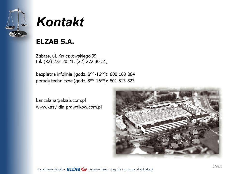 Urządzenia fiskalne niezawodność, wygoda i prostota eksploatacji 40/40 Kontakt ELZAB S.A. Zabrze, ul. Kruczkowskiego 39 tel. (32) 272 20 21, (32) 272