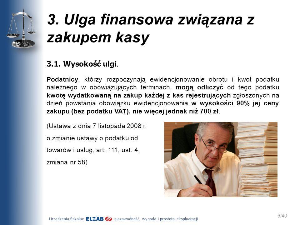 Urządzenia fiskalne niezawodność, wygoda i prostota eksploatacji 6/40 3. Ulga finansowa związana z zakupem kasy 3.1. Wysokość ulgi. Podatnicy, którzy