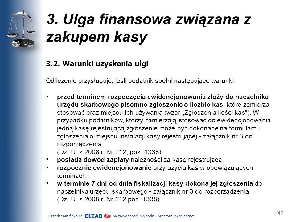 Urządzenia fiskalne niezawodność, wygoda i prostota eksploatacji 7/40 3. Ulga finansowa związana z zakupem kasy 3.2. Warunki uzyskania ulgi Odliczenie