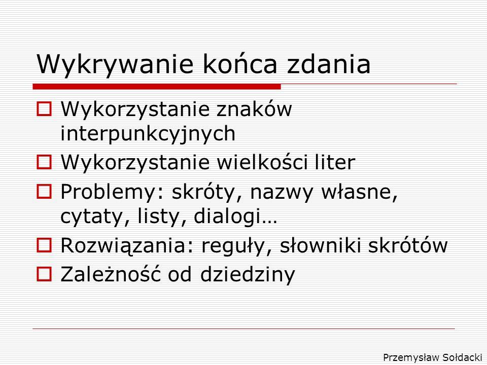 Przemysław Sołdacki Wykrywanie końca zdania Wykorzystanie znaków interpunkcyjnych Wykorzystanie wielkości liter Problemy: skróty, nazwy własne, cytaty