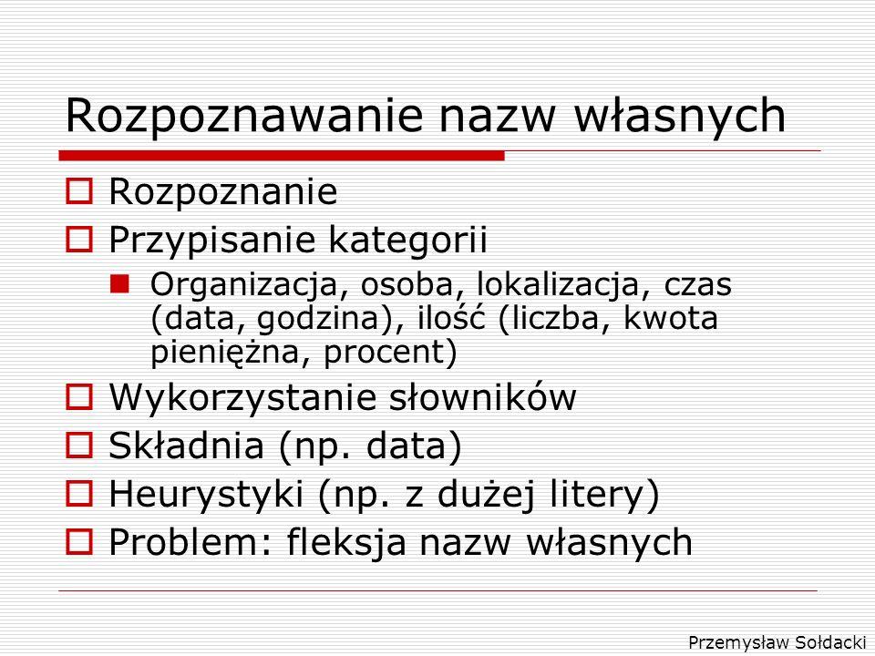 Przemysław Sołdacki Rozpoznawanie nazw własnych Rozpoznanie Przypisanie kategorii Organizacja, osoba, lokalizacja, czas (data, godzina), ilość (liczba