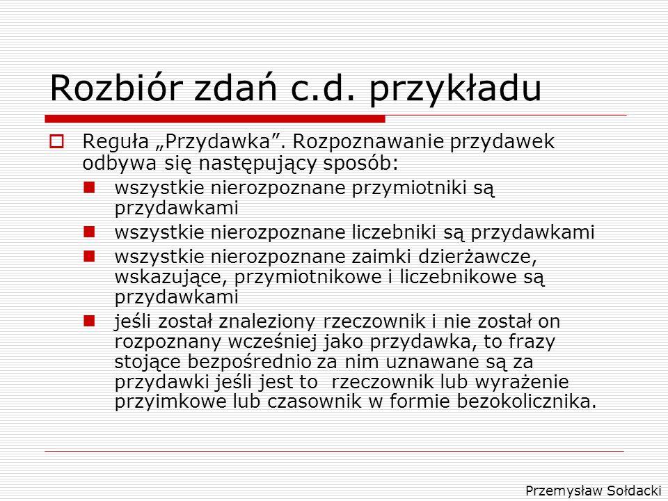 Przemysław Sołdacki Rozbiór zdań c.d. przykładu Reguła Przydawka. Rozpoznawanie przydawek odbywa się następujący sposób: wszystkie nierozpoznane przym